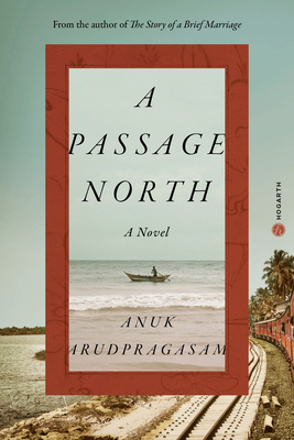 A Passage North Anuk Arudpragasam