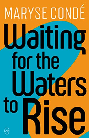 Waiting For the Waters to Rise Maryse Conde